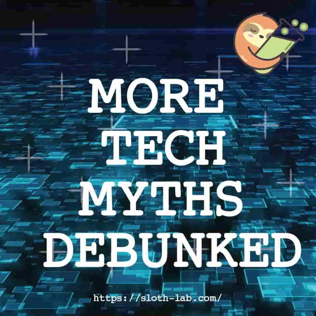 7 more tech myths debunked